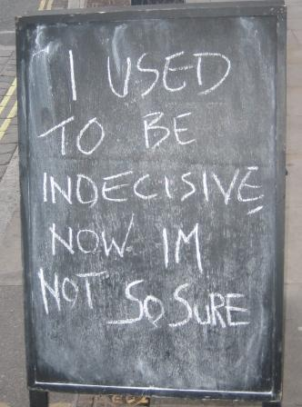 sign outside the coffee shop: i used to be indecisive, now i'm not so sure.